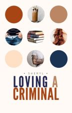 Loving A Criminal (#3 FFAW) | ✓ by cheryl-is-not-here