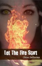 Let The Fire Start (Editing) by Chloe_Ballerina