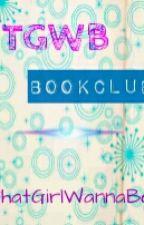 TGWB BookClub (Open) by ThatGirlWannaBe