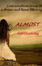 Almost [Completed] by fiercenerdy