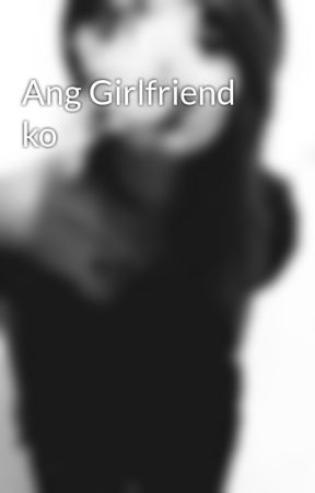 Ang Girlfriend ko by HeyCallmeMaybe