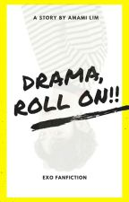 Drama, Roll On! (CHANYEOL-SUHO) by amamilim