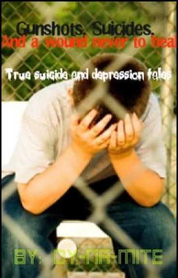 Gunshots, Suicides, and a wound never to heal: True suicide and depression tales