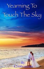 Yearning To Touch The Sky by k2000cupcake