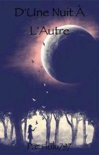 D'Une Nuit À L'Autre by lulu797