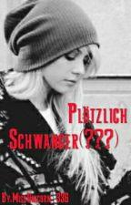 Plötzlich Schwanger (???) by MissUnicorn_336
