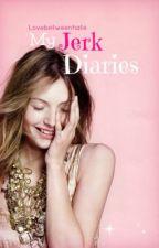 My Jerk Diaries by Lovebetweenhate