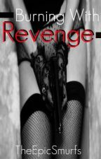 Burning With Revenge by TheEpicSmurfs
