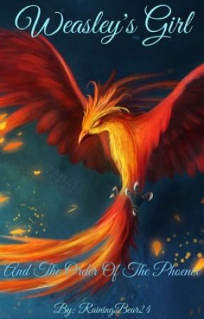 Weasley's Girl and the Order of the Pheonix by RainingBear24