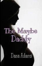 The Maybe Daddy by shewritesromance