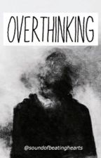 Overthinking by soundofbeatinghearts