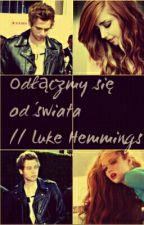 Odłączmy się od świata //Luke Hemmings by OnlyLukey