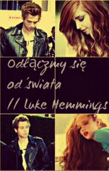 Odłączmy się od świata //Luke Hemmings