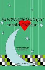 Midnight Magic ~ensikLOVEdia~ by HeinLKreuzz