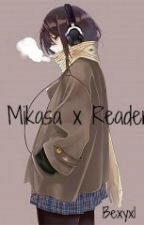 Mikasa x Reader (AU) by Bexyx1