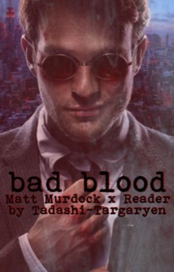 Bad Blood [Matt Murdock x Reader]