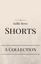 Shorts [A collection of brief tales] by WriterKellie