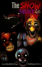 The Show Must Go On (a FNAF fanfic) by EyesFilledWithTears