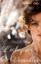 L'échiquier de Versailles by MichelleAzs