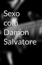 Sexo com Damon Salvatore by virocha17