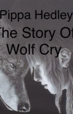The story of Wolf Cry [Book 1 of 3] by pipsqueak2000