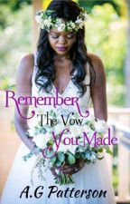 Remember the vow you made ( Book 1) by AbsoluteGoddess21