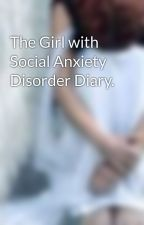 The Girl with Social Anxiety Disorder Diary. by WritingsOfFebruary