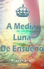 A Media Luna De Ensueño (Sin Editar) by MiguelG19