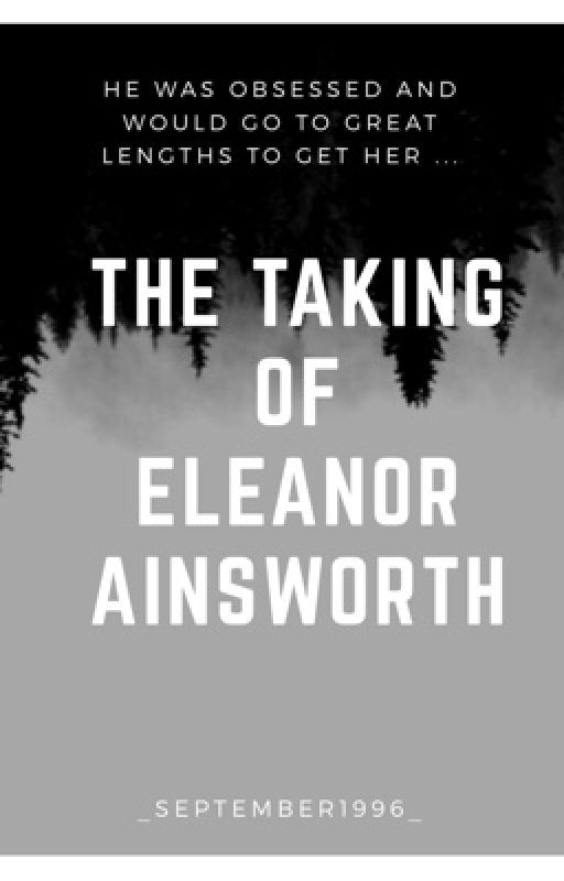 The Taking of Eleanor Ainsworth  by sa_vanna