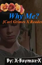 Why me? [Carl Grimes x Reader] by x-Baymax-x