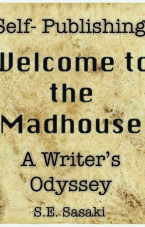 Self-Publishing WELCOME TO THE MADHOUSE: A Writer's Odyssey by sesasaki