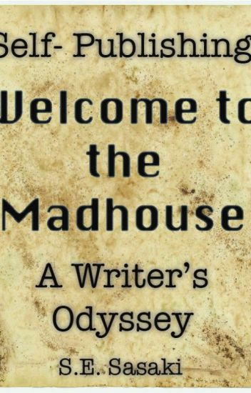Self-Publishing WELCOME TO THE MADHOUSE: A Writer's Odyssey
