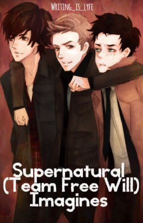 Supernatural (Team Free Will) Imagines - Dean Winchester x