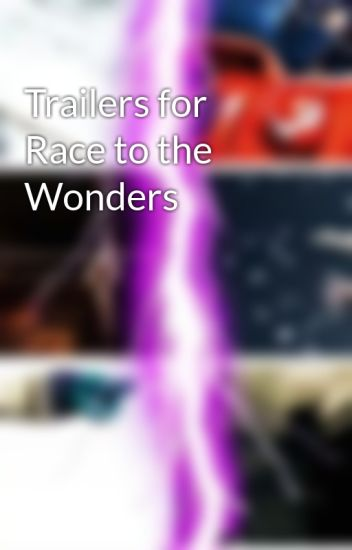 Trailers for Race to the Wonders