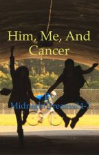 Him, Me, And Cancer by MidnightDreams24-7