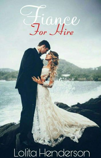 Fiance For Hire [Book One] (ReWritting Slowly)