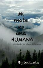 Mi mate ES UNA HUMANA by luci_ale