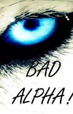 Bad Alpha. by SlytheringirlRaven