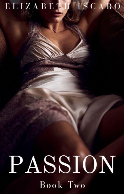 Passion- Book II #wattys2016 by elizabethrosem