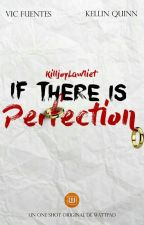 If There Is Perfection | [Kellic] by KilljoyLawliet