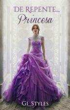 De repente... Princesa! by Gi_Styles