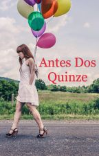 Antes dos Quinze by ingridharmony