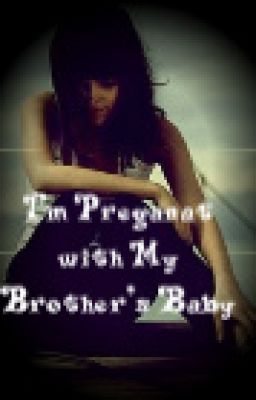 I'm Pregnant with My Brother's Baby