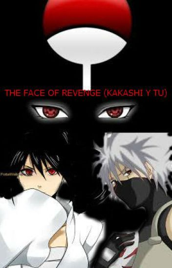 The face of revenge (Kakashi y tu)