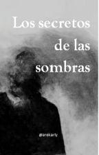Los secretos de las sombras. by 00-StupidHuman