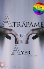 Atrapame en el Ayer by AlejandroYo