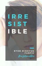 Irresistible (BtoB Minhyuk English One shot ff) by BaoziTonetCee