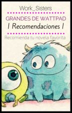 Grandes de wattpad | ➳ Recomendaciones | by Work_Sisters