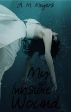 ||My Invisible Wound|| by AliciaM21