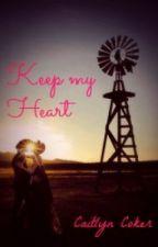 Keep My Heart by CaitlynRachelC
